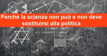 Perché la scienza non può e non deve sostituirsi alla politica